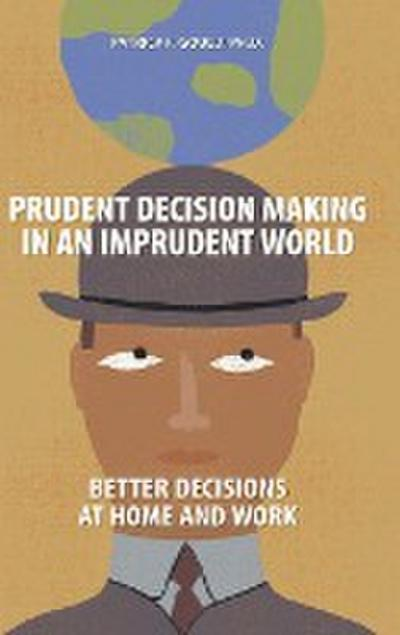 Prudent Decision Making in an Imprudent World
