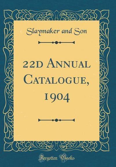 22d Annual Catalogue, 1904 (Classic Reprint)