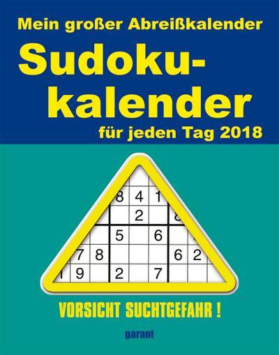 Abreißkalender Sudoku 2018 - Garant Verlag - Kalender, Deutsch, , Mein großer Abreißkalender für jeden Tag, Mein großer Abreißkalender für jeden Tag