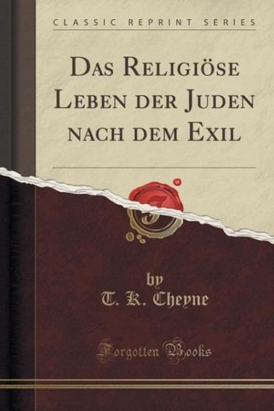 Das Religiöse Leben Der Juden Nach Dem Exil (Classic Reprint)