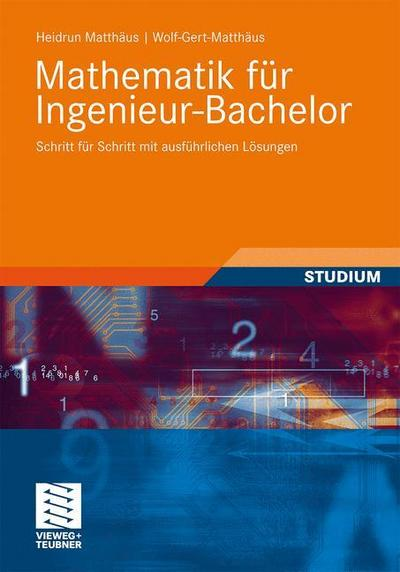Mathematik für Ingenieur-Bachelor: Schritt für Schritt mit ausführlichen Lösungen