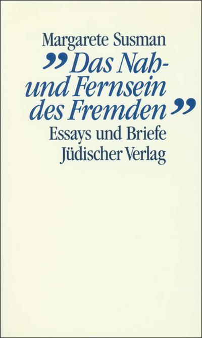 »Das Nah- und Fernsein des Fremden«: Essays und Briefe