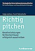 Richtig pitchen: Kreative Leistungen für Krankenhäuser erfolgreich ausschreiben (Strategische Unternehmenskommunikation für Krankenhäuser und Gesundheitseinrichtungen)