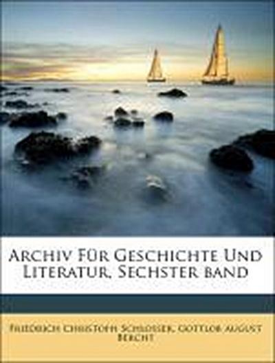 Schlosser, F: Archiv Für Geschichte Und Literatur, Sechster