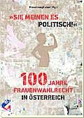 """""""Sie meinen es politisch!"""" 100 Jahre Frauenwahlrecht in Österreich"""