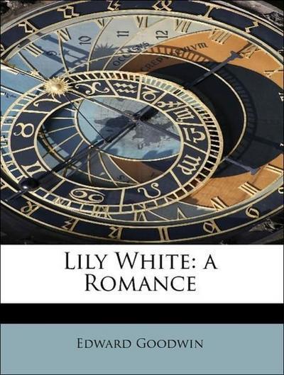 Lily White: a Romance