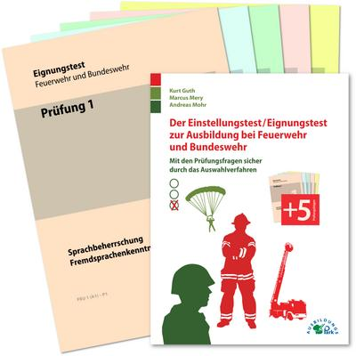 Der Einstellungstest / Eignungstest zur Ausbildung bei Feuerwehr und Bundeswehr: Mit den Prüfungsfragen sicher durch das Auswahlverfahren