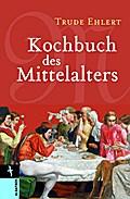 Kochbuch des Mittelalters: Rezepte aus alter  ...