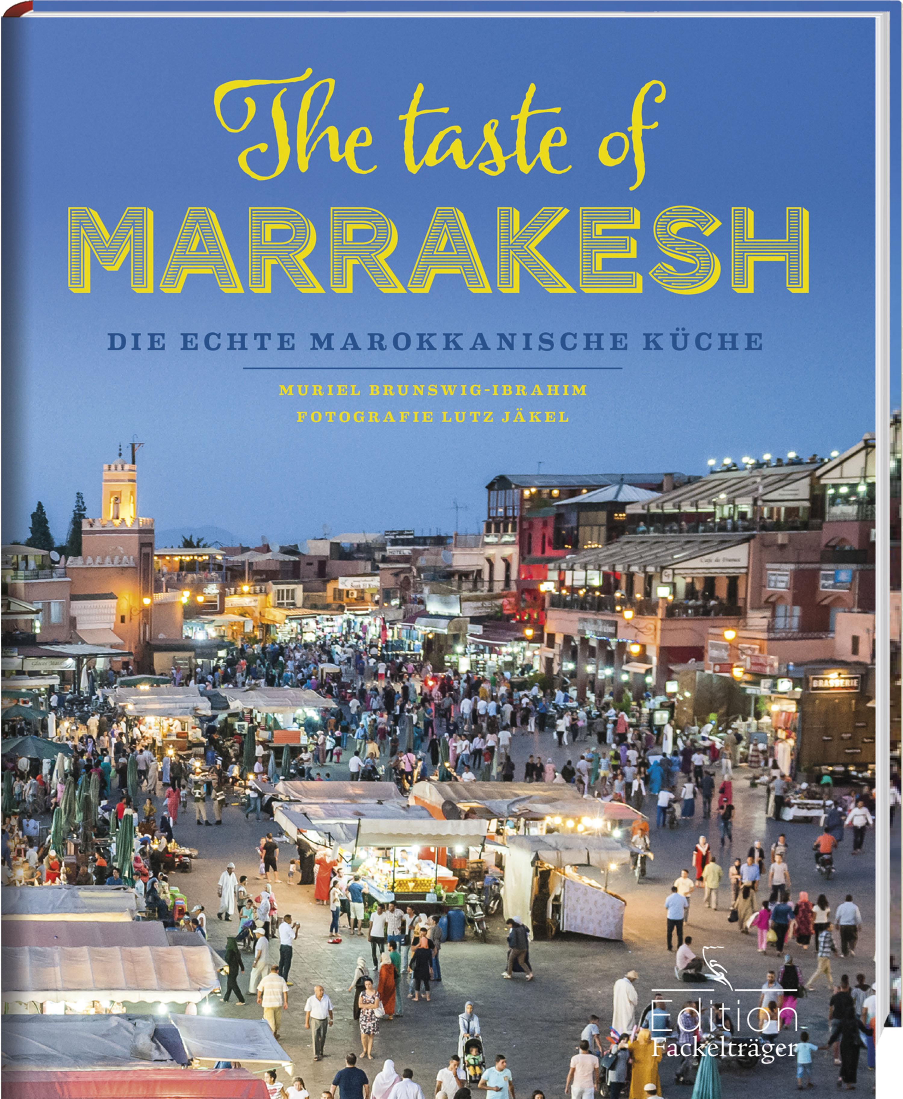 The taste of Marrakesh - Die echte marokkanische Küche Muriel Brunswig-Ibra ...