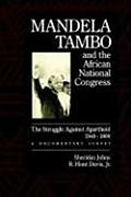 Mandela Tambo and the African National Congress: The Struggle Against Apartheid 1948-1990: The Struggle Against Apartheid, 1948-1990 - A Documentary Survey