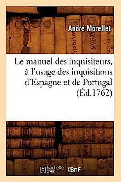 Le Manuel Des Inquisiteurs, a l'Usage Des Inquisitions d'Espagne Et de Portugal, (Ed.1762)