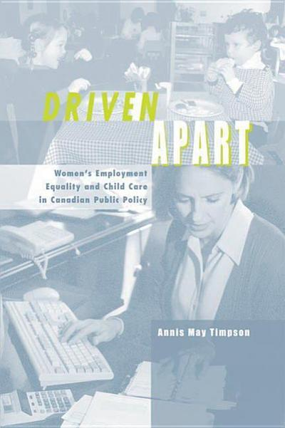 Driven Apart: Women's Employment Equality and Child Care in Canadian Public Policy
