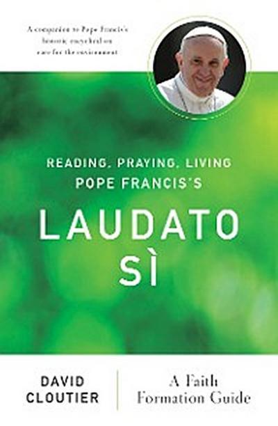 Reading, Praying, Living Pope Francis's Laudato Sì