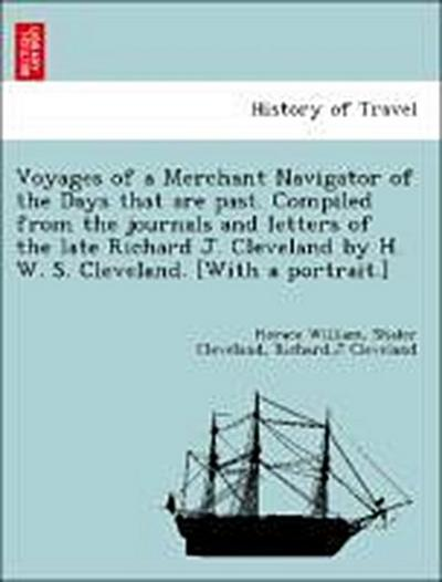Voyages of a Merchant Navigator of the Days that are past. Compiled from the journals and letters of the late Richard J. Cleveland by H. W. S. Cleveland. [With a portrait.]