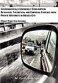 Environmentally unfriendly Consumption Behaviour: Theoretical and empirical Evidence from private Motorists in Mexico City