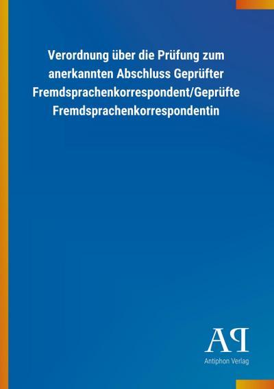 Verordnung über die Prüfung zum anerkannten Abschluss Geprüfter Fremdsprachenkorrespondent/Geprüfte Fremdsprachenkorrespondentin