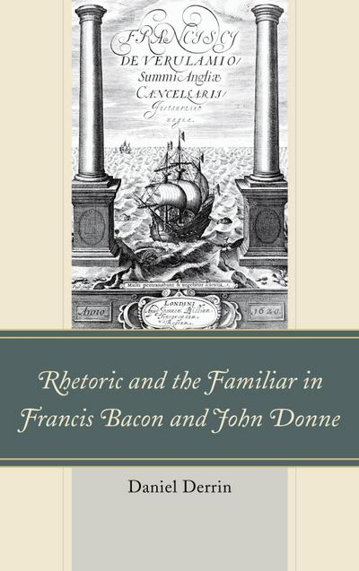Rhetoric and the Familiar in Francis Bacon and John Donne