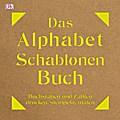Das Alphabet-Schablonen-Buch: Buchstaben und  ...