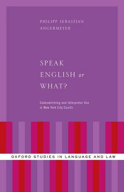 Speak English or What?: Codeswitching and Interpreter Use in New York City Courts