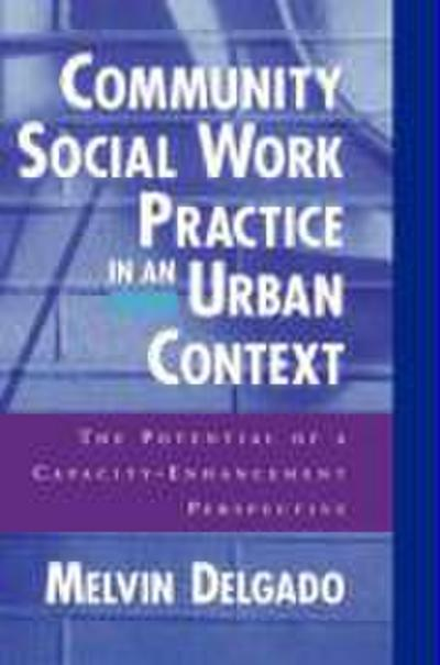 Community Social Work Practice in an Urban Context: The Potential of a Capacity-Enhancement Perspective
