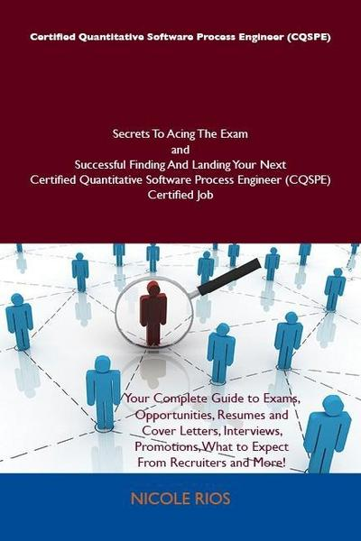 Certified Quantitative Software Process Engineer (CQSPE) Secrets To Acing The Exam and Successful Finding And Landing Your Next Certified Quantitative Software Process Engineer (CQSPE) Certified Job