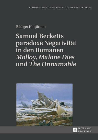 Samuel Becketts paradoxe Negativität in den Romanen 'Molloy', 'Malone Dies' und 'The Unnamable' (Studien zur Germanistik und Anglistik)
