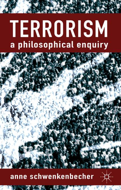 Terrorism: A Philosophical Enquiry