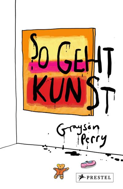 So geht Kunst!; Die heutige Kunstwelt verstehen und vielleicht lieben lernen; Deutsch; 30 Illustr.