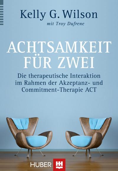 Achtsamkeit für zwei: Die therapeutische Interaktion im Rahmen der Akzeptanz- und Commitment-Therapie ACT