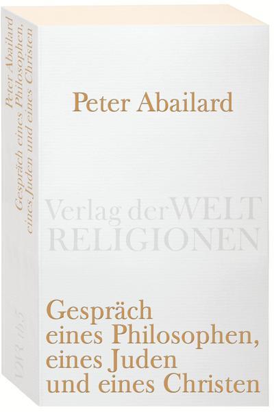 Gespräch eines Philosophen, eines Juden und eines Christen: Lateinisch-deutsch (Verlag der Weltreligionen Taschenbuch)
