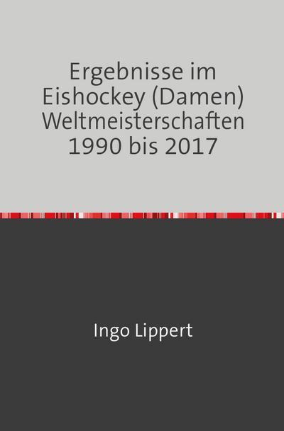 Ergebnisse im Eishockey (Damen) Weltmeisterschaften 1990 bis 2017