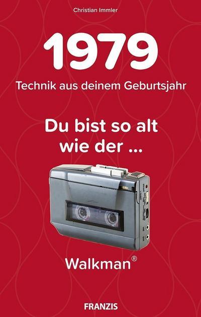 Du bist so alt wie ... Technikwissen für Geburtstagskinder 1979