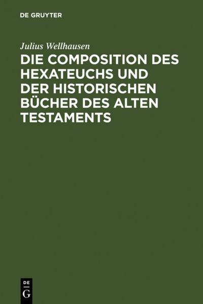 Die Composition des Hexateuchs und der historischen Bücher des Alten Testaments