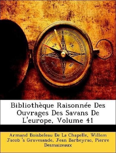 Bibliothèque Raisonnée Des Ouvrages Des Savans De L'europe, Volume 41