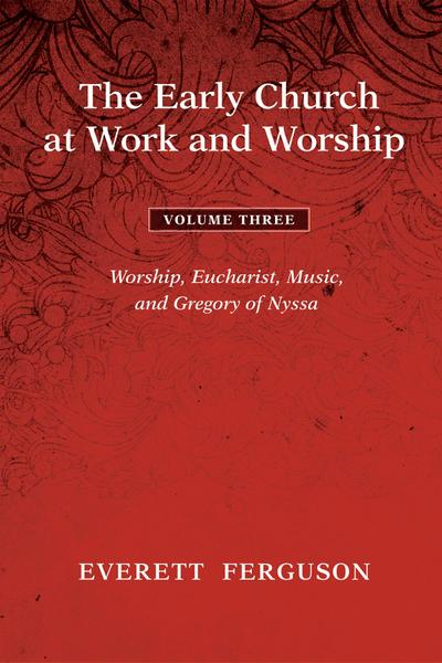 The Early Church at Work and Worship - Volume 3