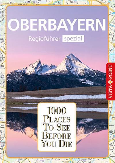 1000 Places-Regioführer Oberbayern: Regioführer spezial (1000 Places To See Before You Die)