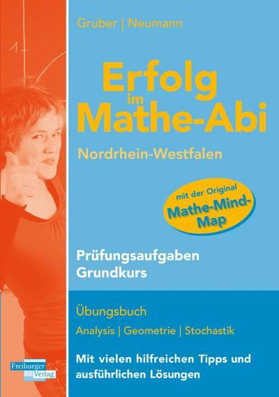 Erfolg im Mathe-Abi Nordrhein-Westfalen Prüfungsaufgaben  Grundkurs: Übungsbuch mit Prüfungsaufgaben zu Analysis, Geometrie und Stochastik Mit vielen hilfreichen Tipps und ausfühlichen Lösungen