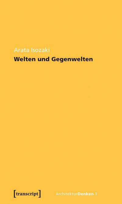 Welten und Gegenwelten. Essays zur Architektur