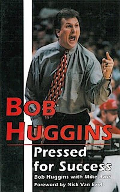 Bob Huggins: Pressed for Success