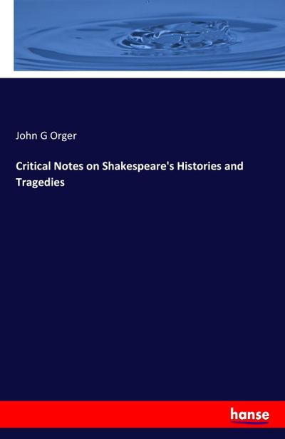 Critical Notes on Shakespeare's Histories and Tragedies