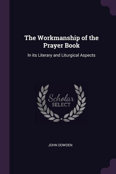 The Workmanship of the Prayer Book: In Its Literary and Liturgical Aspects