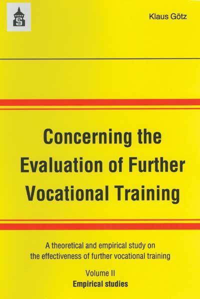 Concerning the Evaluation of Further Vocational Training: A theoretical and empirical study on the effectiveness of further vocational training. Volume 2: Empirical studies