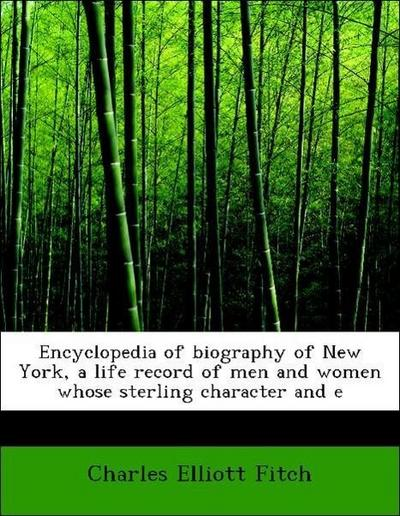 Encyclopedia of biography of New York, a life record of men and women whose sterling character and e