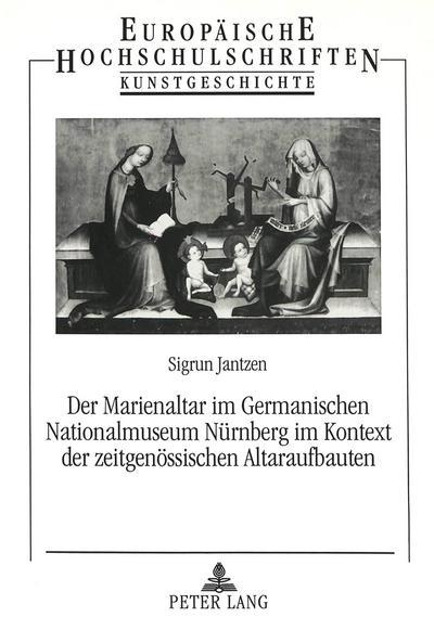 Der Marienaltar im Germanischen Nationalmuseum Nürnberg im Kontext der zeitgenössischen Altaraufbauten