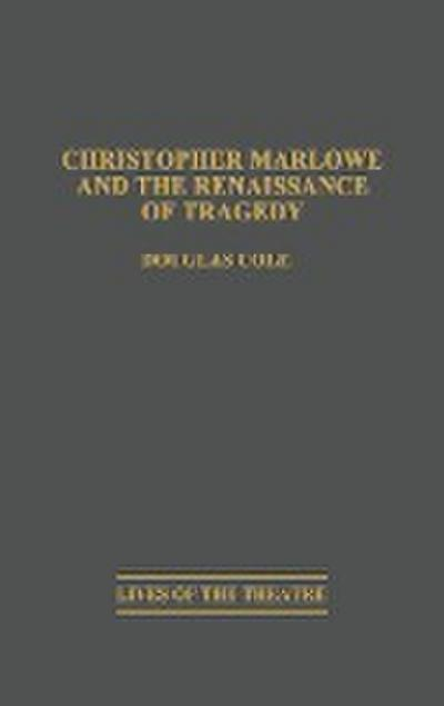 Christopher Marlowe and the Renaissance of Tragedy