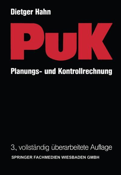 Planungs- und Kontrollrechnung  -  PuK: Integrierte ergebnis- und liquiditätsorientierte Planungs- und Kontrollrechnung als Führungsinstrument in Industrieunternehmungen mit Massen- und Serienproduktion