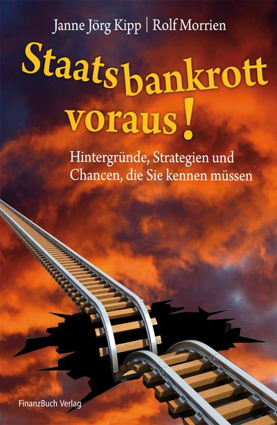Staatsbankrott voraus!: Hintergründe, Strategien und Chancen, die Sie kennen müssen