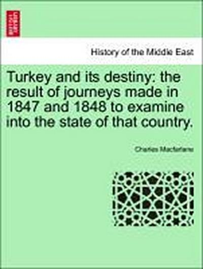 Turkey and its destiny: the result of journeys made in 1847 and 1848 to examine into the state of that country. Vol. II.