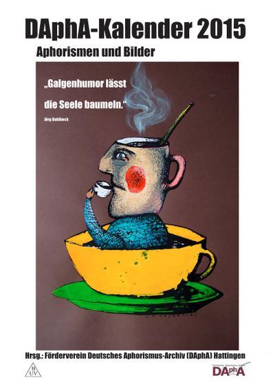 Aphorismenkalender 2015: 'Galgenhumor lässt die Seele baumeln' DAphA-Kalender 2015,