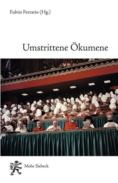 Umstrittene Ökumene: Katholizismus und Protestantismus 50 Jahre nach dem Vatikanum II (Rom und Protestantismus - Schriften des Melanchthon-Zentrums in Rom)